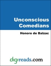Unconscious Comedians ebook by Balzac, Honore de