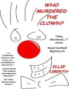 Who Murdered the Clown? ebook by Ellie Oberth