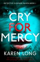 Cry for Mercy - An utterly addictive crime thriller with gripping mystery and suspense ebook by