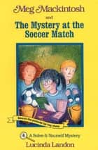 Meg Mackintosh and the Mystery at the Soccer Match ebook by Lucinda Landon,Lucinda Landon