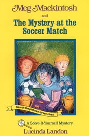 Meg Mackintosh and the Mystery at the Soccer Match - A Solve-It-Yourself Mystery ebook by Lucinda Landon,Lucinda Landon