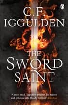 The Sword Saint - Empire of Salt Book III ebook by C. F. Iggulden