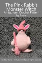 The Pink Rabbit Monster Witch Amigurumi Crochet Pattern ebook by Sayjai