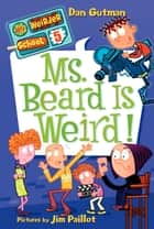 My Weirder School #5: Ms. Beard Is Weird! ebook by Dan Gutman,Jim Paillot
