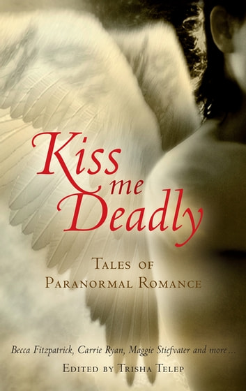Kiss Me Deadly - Tales Of Paranormal Romance ebook by Trisha Telep
