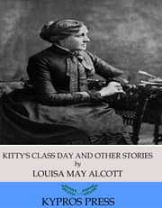 Kitty's Class Day and Other Stories ebook by Louisa May Alcott