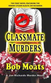 Classmate Murders - Jim Richards Murder Novels, #1 ebook by Bob Moats