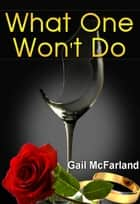 What One Won't Do ebook by Gail McFarland