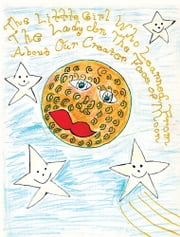 The Little Girl Who Learned From The Lady In The Face of The Moon About Our Creator - The little girl who talks to the moon ebook by Angela Weaver
