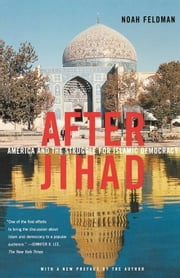 After Jihad - America and the Struggle for Islamic Democracy ebook by Noah Feldman