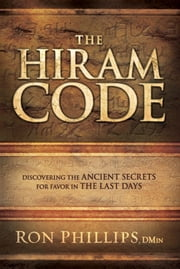 The Hiram Code - Discovering the Ancient Secrets for Favor in the Last Days ebook by Ron Phillips
