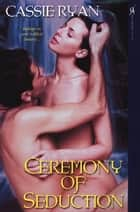 Ceremony Of Seduction ebook by Cassie Ryan
