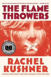 The Flamethrowers - A Novel ebook by Rachel Kushner
