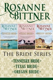 The Bride Series - Tennessee Bride, Texas Bride, and Oregon Bride ebook by Rosanne Bittner