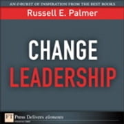 Change Leadership - Transforming Organizations ebook by Russell E. Palmer
