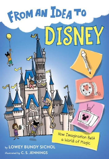 From an Idea to Disney - How Imagination Built a World of Magic ebook by Lowey Bundy Sichol