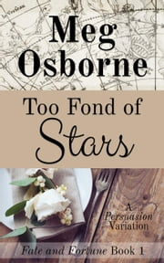 Too Fond of Stars: A Persuasion Variation - Fate and Fortune, #1 ebook by Meg Osborne