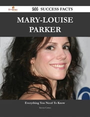 Mary-Louise Parker 144 Success Facts - Everything you need to know about Mary-Louise Parker ebook by Steven Cortez