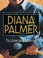 To Love and Cherish ebook by Diana Palmer
