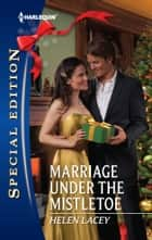 Marriage Under the Mistletoe ebook by Helen Lacey