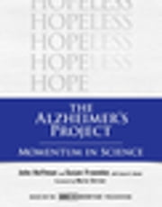 The Alzheimer's Project - Momentum in Science ebook by John Hoffman,Susan Froemke,Susan K. Golant