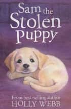 Sam the Stolen Puppy ebook by Holly Webb, Sophy Williams