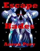 Escape From Hades ebook by Aaron Pery