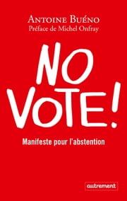 No vote ! Manifeste pour l'abstention ebook by Antoine Buéno, Michel Onfray