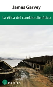 La ética del cambio climático ebook by Garvey, James