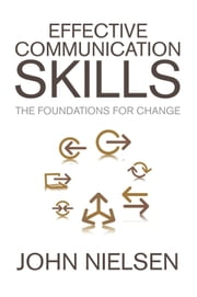 Effective Communication Skills - The Foundations for Change ebook by John Nielsen