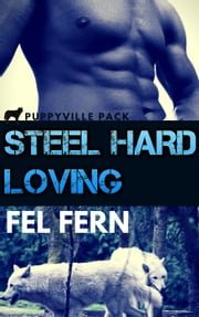Steel Hard Loving - Puppyville Pack, #11 ebook by Fel Fern
