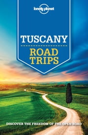 Lonely Planet Tuscany Road Trips ebook by Lonely Planet,Duncan Garwood,Paula Hardy,Robert Landon,Nicola Williams