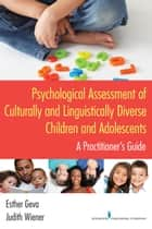 Psychological Assessment of Culturally and Linguistically Diverse Children and Adolescents ebook by Esther Geva, PhD,Judith Wiener, PhD