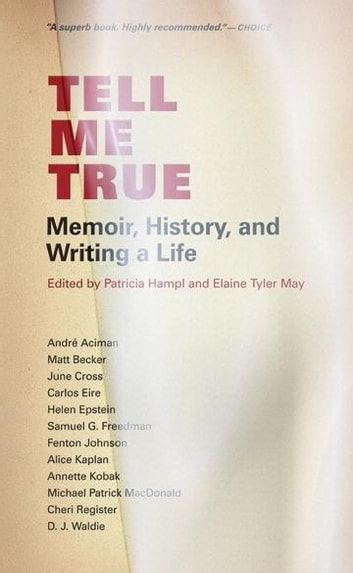 Tell Me True - Memoir, History, and Writing A Life ebook by