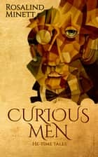 Curious Men - He-time Tales ebook by Rosalind Minett