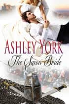 The Saxon Bride - The Norman Conquest Series, #1 ebook by Ashley York