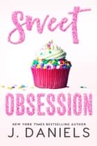 Sweet Obsession - Sweet Addiction, #3 ebook by J. Daniels