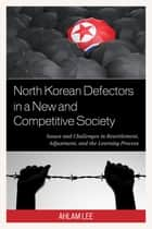 North Korean Defectors in a New and Competitive Society ebook by Ahlam Lee