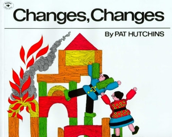 Changes, Changes ebook by Pat Hutchins