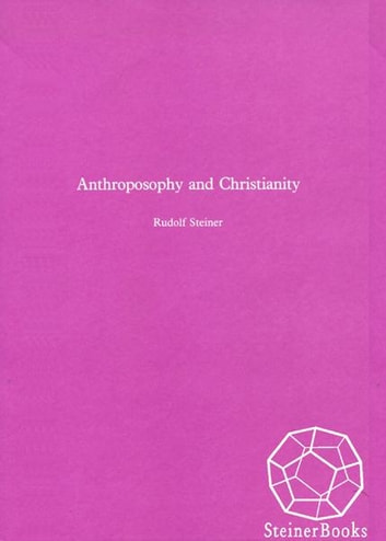 Anthroposophy and Christianity ebook by Rudolf Steiner