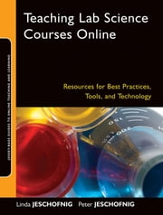 Teaching Lab Science Courses Online - Resources for Best Practices, Tools, and Technology ebook by Linda Jeschofnig,Peter Jeschofnig