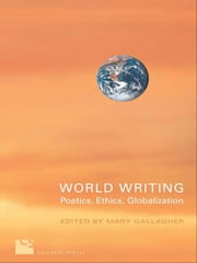 World Writing - Poetics, Ethics, Globalization ebook by Mary  Gallagher