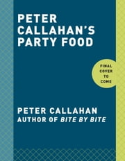 Peter Callahan's Party Food - Mini Hors d'oeuvres, Family-Style Settings, Plated Dishes, Buffet Spreads, Bar Carts, and More ebook by Kobo.Web.Store.Products.Fields.ContributorFieldViewModel
