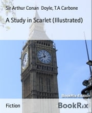 A Study in Scarlet (Illustrated) ebook by Sir Arthur Conan Doyle,T.a Carbone