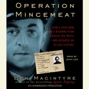 Operation Mincemeat - How a Dead Man and a Bizarre Plan Fooled the Nazis and Assured an Allied Victory audiobook by Ben Macintyre