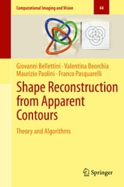 Shape Reconstruction from Apparent Contours - Theory and Algorithms ebook by Giovanni Bellettini,Valentina Beorchia,Maurizio Paolini,Franco Pasquarelli