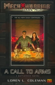 Mechwarrior: Dark Age #2: A Call to Arms (A BattleTech Novel) - A Call to Arms (A Battletech Novel) ebook by Loren Coleman
