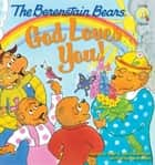 The Berenstain Bears: God Loves You! ebook by Stan and Jan Berenstain w/ Mike Berenstain