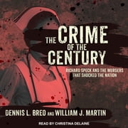 The Crime of the Century - Richard Speck and the Murders That Shocked a Nation audiobook by William J. Martin, Dennis L. Breo