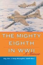 The Mighty Eighth in WWII ebook by J. Kemp McLaughlin USAFR (Ret.)